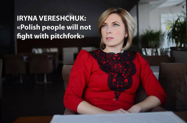 IRYNA VERESHCHUK:  «Polish people will not fight with pitchfork»