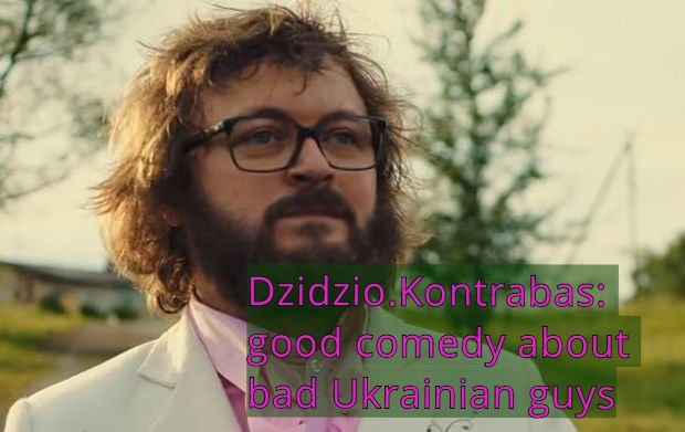 Dzidzio.Kontrabas: good comedy about bad Ukrainian guys